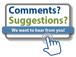 Comments, Suggestions?  We want to hear from you!
