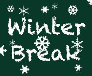 Winter Break 12-22 through 1-6
