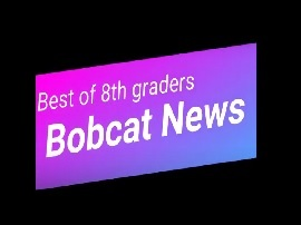 Best of the 8th Graders Bobcat News