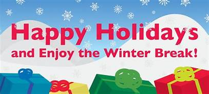 Happy Holidays and  enjoy the Winter Break