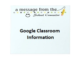 Google Classroom Information from School Counselors