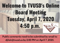 4/7/20 board mtg online public comments due by 4/7/20 2:00 p.m. emailed to djilek@tvusd.us