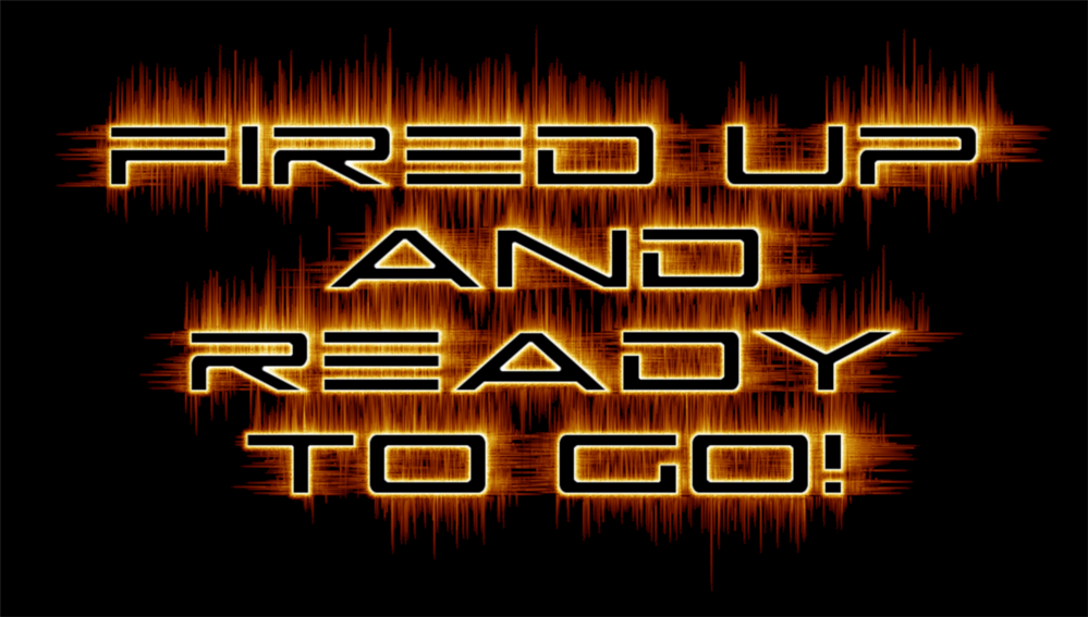 "Image of text reads, ""Fired Up and Ready to Go!"""