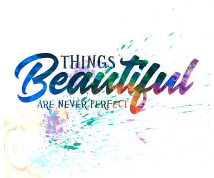"""Things beautiful are never perfect."" (Decorative Art Quote)"
