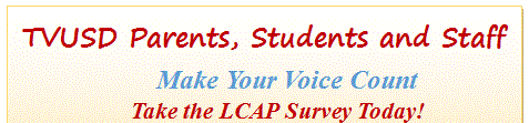 TVUSD Parents, Students, and Staff Make your voice count take the LCAP survey today!
